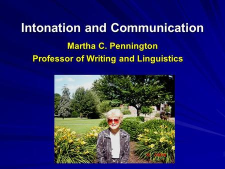 Intonation and Communication Martha C. Pennington Martha C. Pennington Professor of Writing and Linguistics.