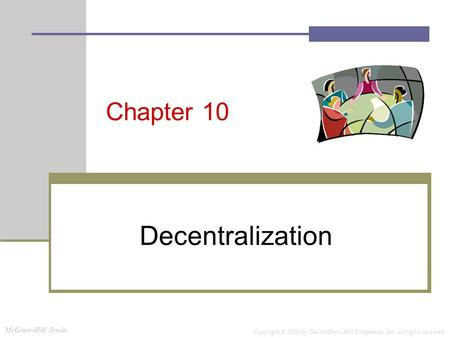 McGraw-Hill /Irwin Copyright © 2008 by The McGraw-Hill Companies, Inc. All rights reserved. Chapter 10 Decentralization.