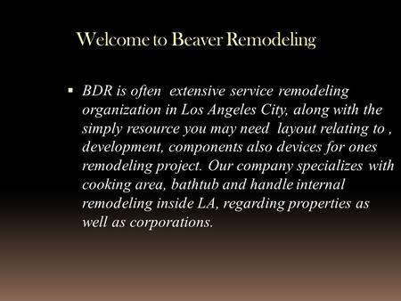  BDR is often extensive service remodeling organization in Los Angeles City, along with the simply resource you may need layout relating to, development,