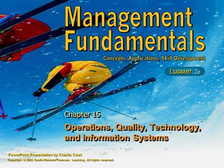 PowerPoint Presentation by Charlie Cook Operations, Quality, Technology, and Information Systems Chapter 15 Copyright © 2003 South-Western/Thomson Learning.