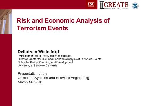 Risk and Economic Analysis of Terrorism Events Detlof von Winterfeldt Professor of Public Policy and Management Director, Center for Risk and Economic.