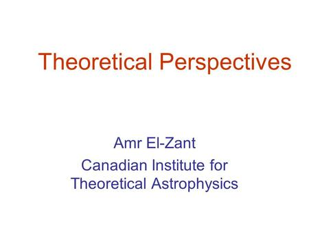Theoretical Perspectives Amr El-Zant Canadian Institute for Theoretical Astrophysics.