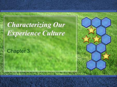 Characterizing Our Experience Culture Chapter 3. Experience Realms Absorption entertainment educational Passive Active Participation esthetics escapist.