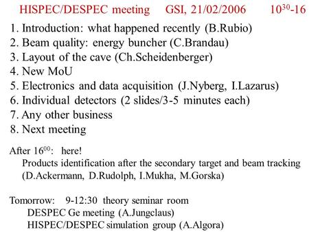 HISPEC/DESPEC meeting GSI, 21/02/2006 10 30 -16 1. Introduction: what happened recently (B.Rubio) 2. Beam quality: energy buncher (C.Brandau) 3. Layout.