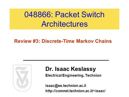 048866: Packet Switch Architectures Dr. Isaac Keslassy Electrical Engineering, Technion  Review.