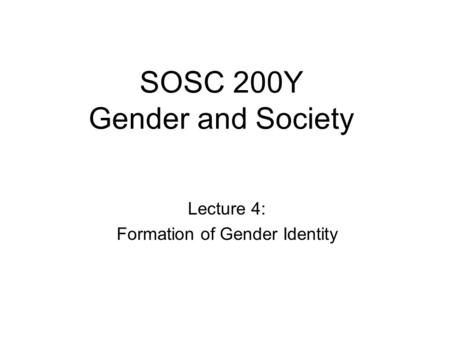 SOSC 200Y Gender and Society Lecture 4: Formation of Gender Identity.