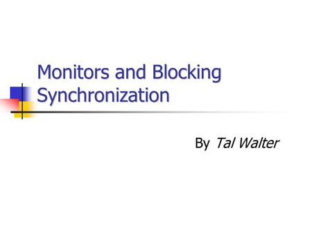 Monitors and Blocking Synchronization By Tal Walter.