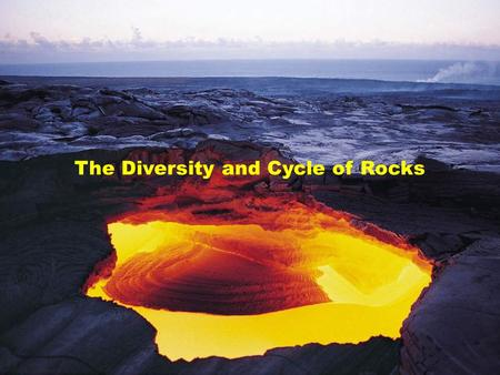 The Diversity and Cycle of Rocks. Rock Cycle Rock cycle: describes dynamical transformation of rocks between the 3 rock types IGNEOUS, METAMORPHIC, SEDIMENTARY.