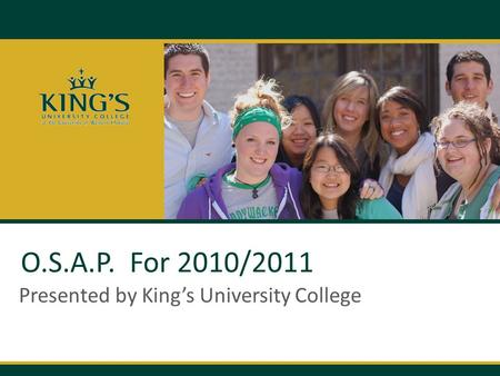 O.S.A.P. For 2010/2011 Presented by King's University College.