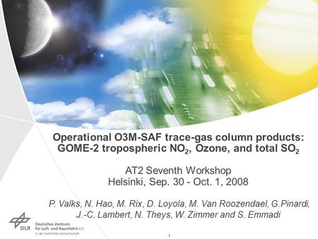 1 Operational O3M-SAF trace-gas column products: GOME-2 tropospheric NO 2, Ozone, and total SO 2 AT2 Seventh Workshop Helsinki, Sep. 30 - Oct. 1, 2008.