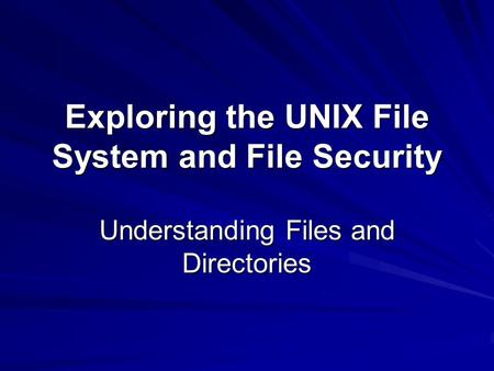 Exploring the UNIX File System and File Security