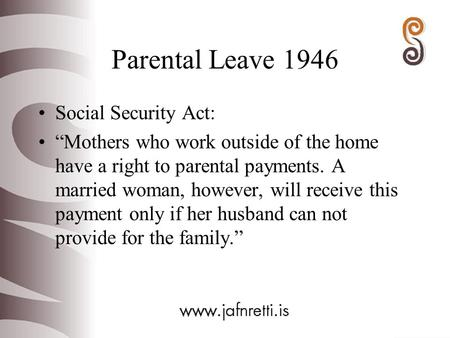 "Parental Leave 1946 Social Security Act: ""Mothers who work outside of the home have a right to parental payments. A married woman, however, will receive."