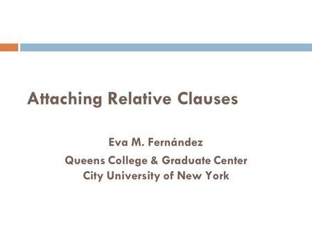 Attaching Relative Clauses Eva M. Fernández Queens College & Graduate Center City University of New York.