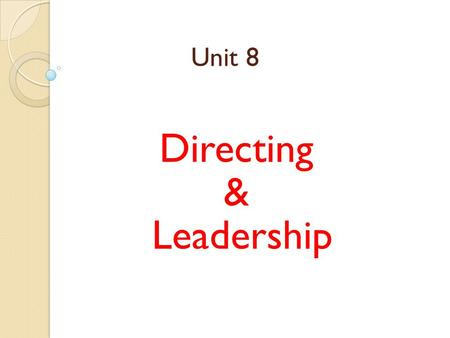 Unit 8 Directing & Leadership. Directing: * Fourth managerial function * direct personnel and activities to accomplish the organizational goals using.