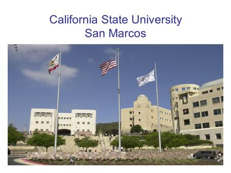 California State University San Marcos. The Cal State San Marcos Community North of San Diego 30 minutes from downtown San Diego 15 miles east of the.