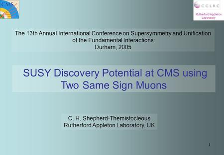 1 Rutherford Appleton Laboratory The 13th Annual International Conference on Supersymmetry and Unification of the Fundamental Interactions Durham, 2005.