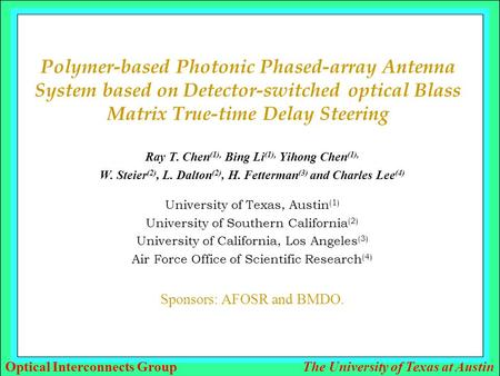 Optical Interconnects GroupThe University of Texas at Austin Polymer-based Photonic Phased-array Antenna System based on Detector-switched optical Blass.