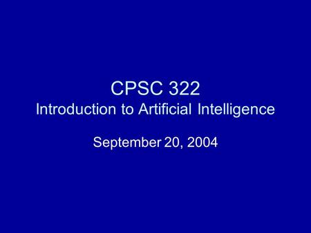 CPSC 322 Introduction to Artificial Intelligence September 20, 2004.