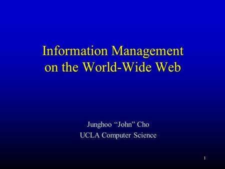 "1 Information Management on the World-Wide Web Junghoo ""John"" Cho UCLA Computer Science."