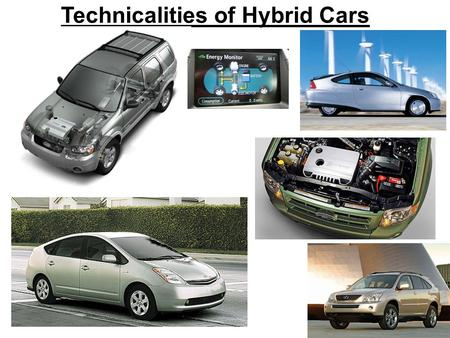 Technicalities of Hybrid Cars. Different Types of Hybrids 1) Mild Hybrid Cars 2) Full Hybrid Cars 3) Plug-in Hybrid Cars 4) Muscle Hybrid Cars.