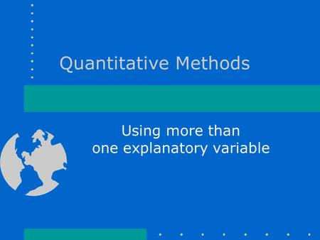 Quantitative Methods Using more than one explanatory variable.