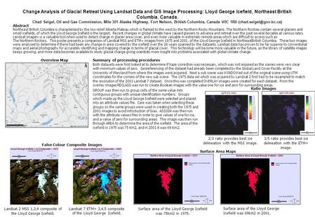 Change Analysis of Glacial Retreat Using Landsat Data and GIS Image Processing: Lloyd George Icefield, Northeast British Columbia, Canada. Chad Seigel,