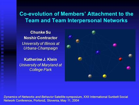 Co-evolution of Members' Attachment to the Team and Team Interpersonal Networks Chunke Su Noshir Contractor University of Illinois at Urbana-Champaign.