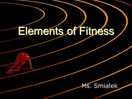 Elements of Fitness Ms. Smialek. Health-related Fitness Cardiovascular endurance –Heart, lungs, and blood vessels to supply O2 to the tissues Flexibility.