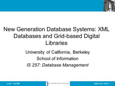 2006.11.28- SLIDE 1IS 257 – Fall 2006 New Generation Database Systems: XML Databases and Grid-based Digital Libraries University of California, Berkeley.