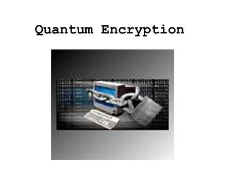 Quantum Encryption. Conventional Private Key Encryption: Substitution: First known use was by Caesar to communicate to generals during war Improved by.