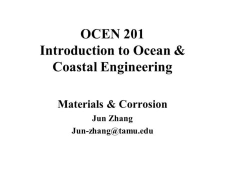 OCEN 201 Introduction to Ocean & Coastal Engineering Materials & Corrosion Jun Zhang