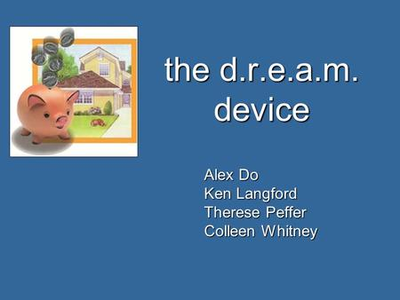 The d.r.e.a.m. device Alex Do Ken Langford Therese Peffer Colleen Whitney.