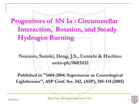 2005-10-16 Bing Jiang, Astronomy Department, NJU 1 Progenitors of SN Ia : Circumstellar Interaction, Rotation, and Steady Interaction, Rotation, and Steady.