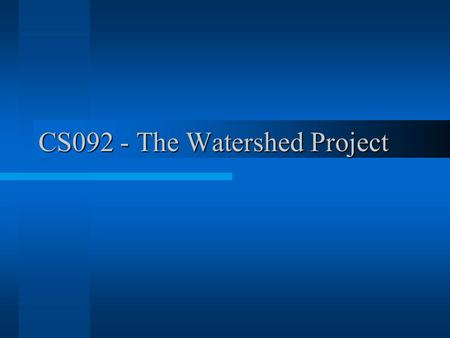 CS092 - The Watershed Project. Overview The Background The Technology The Content The Presentation.