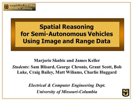 Spatial Reasoning for Semi-Autonomous Vehicles Using Image and Range Data Marjorie Skubic and James Keller Students: Sam Blisard, George Chronis, Grant.