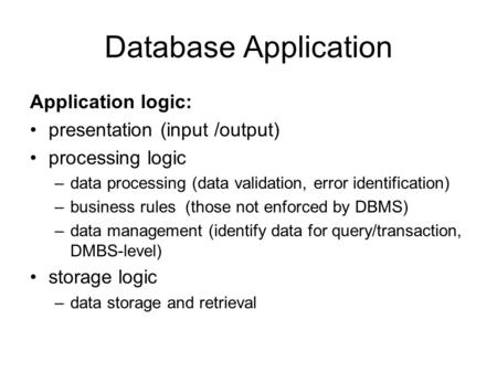 Database Application Application logic: presentation (input /output)