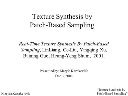 "Maryia Kazakevich ""Texture Synthesis by Patch-Based Sampling"" Texture Synthesis by Patch-Based Sampling Real-Time Texture Synthesis By Patch-Based Sampling,"
