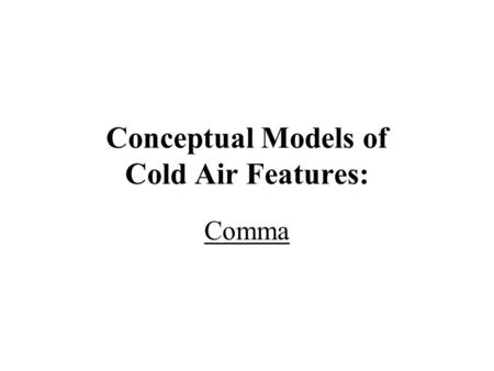 Conceptual Models of Cold Air Features: Comma. Cloud Structures in Satellite Images.