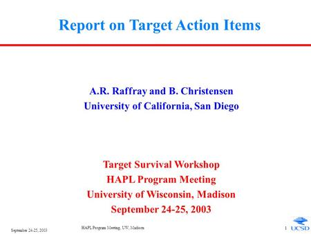 September 24-25, 2003 HAPL Program Meeting, UW, Madison 1 Report on Target Action Items A.R. Raffray and B. Christensen University of California, San Diego.