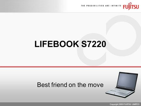 Copyright 2009 FUJITSU LIMITED LIFEBOOK S7220 Best friend on the move.