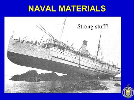 NAVAL MATERIALS. What: The stuff we build ships, subs and planes out of! Why: 1) So we can determine the best material to build with. 2) So we can build.