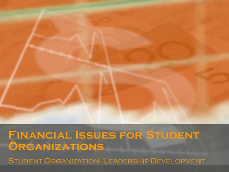 Financial Issues for Student Organizations Student Organization Leadership Development.