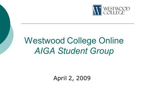 Westwood College Online AIGA Student Group April 2, 2009.