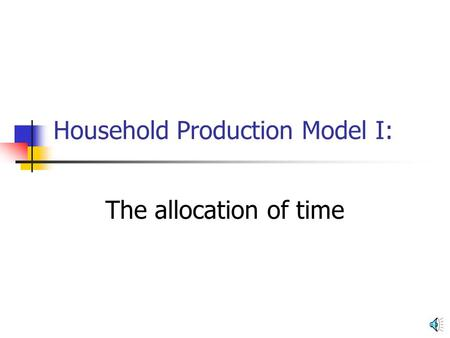 Household Production Model I: