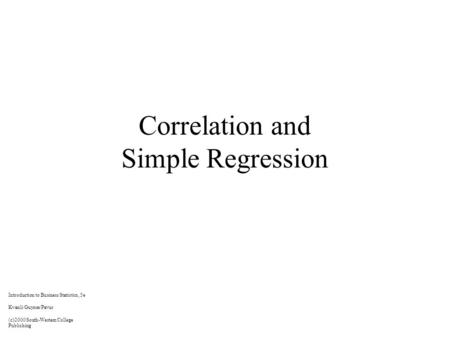 Correlation and Simple Regression Introduction to Business Statistics, 5e Kvanli/Guynes/Pavur (c)2000 South-Western College Publishing.