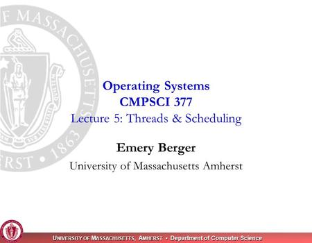 U NIVERSITY OF M ASSACHUSETTS, A MHERST Department of Computer Science Emery Berger University of Massachusetts Amherst Operating Systems CMPSCI 377 Lecture.