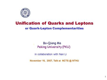 1 Unification of Quarks and Leptons or Quark-Lepton Complementarities Bo-Qiang Ma Peking University (PKU) Peking University (PKU) in collaboration with.
