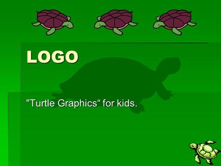 "LOGO Turtle Graphics"" for kids.. History  Logo: from Greek logos for ""word""  Developed by a team at MIT in 1960s  Notable: Seymour Papert  Mathematician."