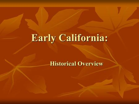 Early California: Historical Overview. Native American California Before Europeans arrived, the land we call California was inhabited by about 300,000.