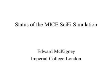 Status of the MICE SciFi Simulation Edward McKigney Imperial College London.